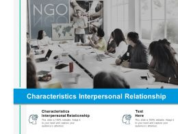 Characteristics Interpersonal Relationship Ppt Powerpoint Presentation Show Structure Cpb
