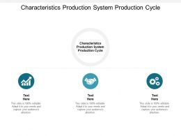 Characteristics Production System Production Cycle Ppt Powerpoint Presentation Gallery Slide Portrait Cpb
