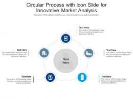 Circular Process With Icon Slide For Innovative Market Analysis Infographic Template