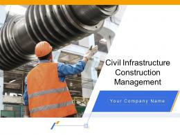 Civil Infrastructure Construction Management Powerpoint Presentation Slides