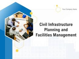 Civil Infrastructure Planning And Facilities Management Powerpoint Presentation Slides