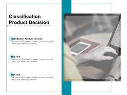 Classification Product Decision Ppt Powerpoint Presentation Layouts Cpb