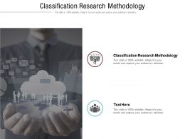 Classification Research Methodology Ppt Powerpoint Presentation Pictures Deck Cpb