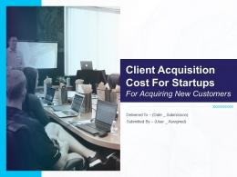 Client Acquisition Cost For Startups For Acquiring New Customers Powerpoint Presentation Slides
