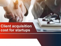Client Acquisition Cost For Startups Powerpoint Presentation Slides