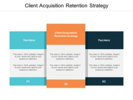 Client Acquisition Retention Strategy Ppt Powerpoint Presentation Ideas Smartart Cpb