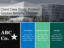Client Case Study Problem Solution Benefits Template Ppt Summary