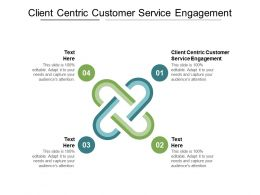 Client Centric Customer Service Engagement Ppt Powerpoint Presentation Show Templates Cpb