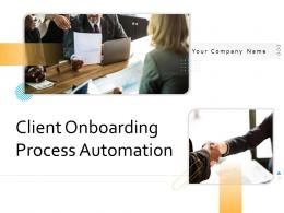 Client Onboarding Process Automation Powerpoint Presentation Slides