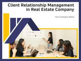 Client Relationship Management In Real Estate Company Powerpoint Presentation Slides