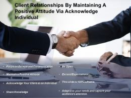 Client Relationships By Maintaining A Positive Attitude Via Acknowledge Individual