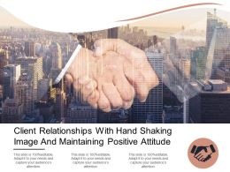 Client Relationships With Hand Shaking Image And Maintaining Positive Attitude