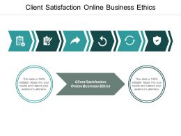 Client Satisfaction Online Business Ethics Ppt Powerpoint Presentation Gallery Summary Cpb