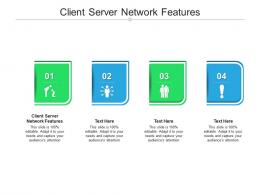Client Server Network Features Ppt Powerpoint Presentation Infographics Deck Cpb
