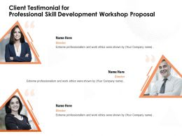 Client Testimonial For Professional Skill Development Workshop Proposal Work Ethics Ppt Presentation Guide