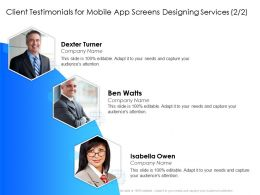 Client Testimonials For Mobile App Screens Designing Services Attention Ppt Presentation Themes