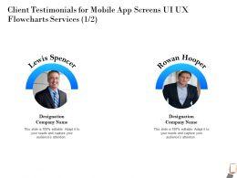 Client Testimonials For Mobile App Screens UI UX Flowcharts Services Designation Ppt Powerpoint Presentation Show