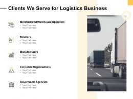 Clients We Serve For Logistics Business Ppt Powerpoint Presentation Ideas