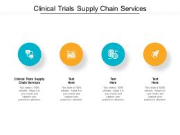 Clinical Trials Supply Chain Services Ppt Powerpoint Presentation File Examples Cpb