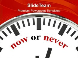 Clock Showing Words Now Or Never Powerpoint Templates Ppt Backgrounds For Slides 0213