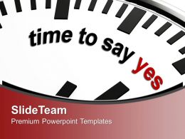 Clock With Sentence Time To Say Yes PowerPoint Templates PPT Backgrounds For Slides 0213