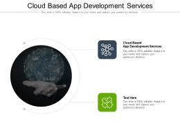 Cloud Based App Development Services Ppt Powerpoint Presentation Portfolio Visuals Cpb