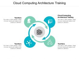 Cloud Computing Architecture Training Ppt Powerpoint Presentation Portfolio Ideas Cpb