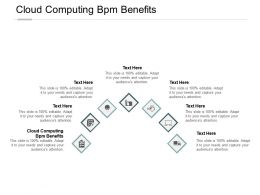 Cloud Computing Bpm Benefits Ppt Powerpoint Presentation Styles Infographic Template Cpb