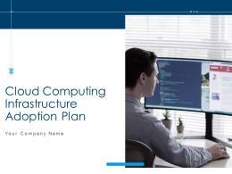 Cloud Computing Infrastructure Adoption Plan Powerpoint Presentation Slides