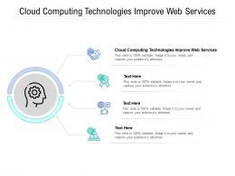 Cloud Computing Technologies Improve Web Services Ppt Powerpoint Presentation Ideas Demonstration Cpb