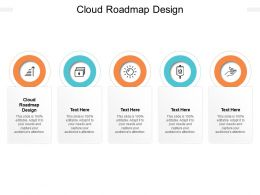Cloud Roadmap Design Ppt Powerpoint Presentation Infographics Tips Cpb