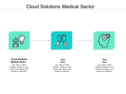 Cloud Solutions Medical Sector Ppt Powerpoint Presentation Infographic Template Templates Cpb