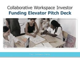 Collaborative Workspace Investor Funding Elevator Pitch Deck Ppt Template