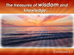 Colossians 2 3 The Treasures Of Wisdom And Knowledge Powerpoint Church Sermon