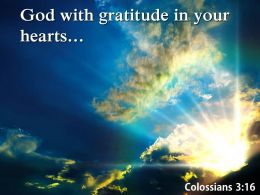 Colossians 3 16 God with gratitude in your hearts PowerPoint Church Sermon