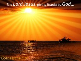 Colossians 3 17 The Lord Jesus Giving Thanks Powerpoint Church Sermon