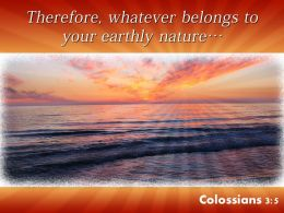 Colossians 3 5 Therefore Whatever Belongs Powerpoint Church Sermon