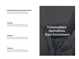 Commodities Derivatives Data Enrichment Ppt Powerpoint Presentation Infographics Cpb