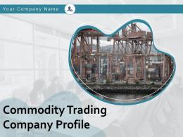 Commodity Trading Company Profile Powerpoint Presentation Slides