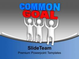 Common Goal Business Powerpoint Templates Ppt Backgrounds For Slides 0113