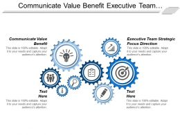 Communicate Value Benefit Executive Team Strategic Focus Direction