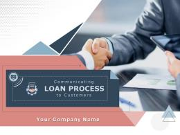 Communicating Loan Process To Customers Powerpoint Presentation Slides