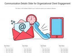 Communication Details Slide For Organizational Client Engagement Infographic Template
