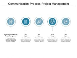 Communication Process Project Management Ppt Powerpoint Presentation Slides Icons Cpb