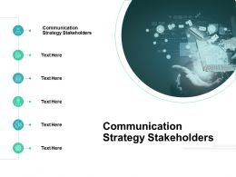 Communication Strategy Stakeholders Ppt Powerpoint Presentation Ideas Cpb