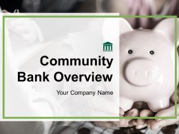 Community Bank Overview Powerpoint Presentation Slides