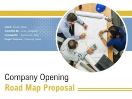 Company Opening Road Map Proposal Powerpoint Presentation Slides