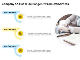 Company Xx Has Wide Range Of Products Services Slide Ppt Show Format