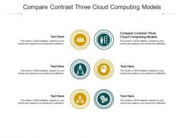 Compare Contrast Three Cloud Computing Models Ppt Powerpoint Presentation Outline Guidelines Cpb