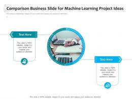 Comparison Business Slide For Machine Learning Project Ideas Infographic Template